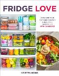 Fridge Love: Organize Your Refrigerator for a Healthier, Happier Life--With 100 Recipes