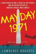 Mayday 1971: A White House at War, a Revolt in the Streets, and the Untold History of America's Biggest Mass Arrest