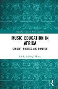 Music Education in Africa: Concept, Process, and Practice