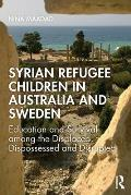 Syrian Refugee Children in Australia and Sweden: Education and Survival Among the Displaced, Dispossessed and Disrupted
