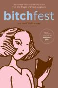 Bitchfest Ten Years of Cultural Criticism from the Pages of Bitch Magazine