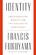 Identity The Demand for Dignity & the Politics of Resentment