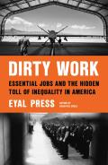 Dirty Work Essential Jobs & the Hidden Toll of Inequality in America