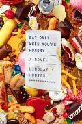 Eat Only When Youre Hungry A Novel