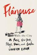 Flaneuse: Women Walk the City in Paris, New York, Tokyo, Venice, and London