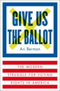 Give Us the Ballot The Modern Struggle for Voting Rights in America
