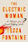 The Electric Woman: A Memoir in Death Defying Acts