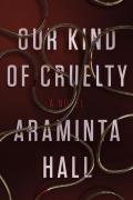 Our Kind of Cruelty A Novel