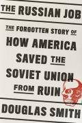 Russian Job The Forgotten Story of How America Saved the Soviet Union from Ruin