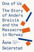 One of Us Anders Breivik & the Massacres in Norway