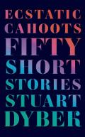 Ecstatic Cahoots Fifty Short Stories