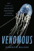 Venomous How Earths Deadliest Creatures Mastered Biochemistry