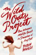 Wild Oats Project One Womans Midlife Quest For Passion At Any Cost