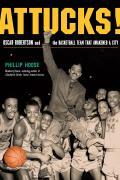 Attucks Oscar Robertson & the Basketball Team That Awakened a City
