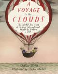Voyage in the Clouds The Mostly True Story of the First International Flight by Balloon in 1785