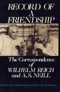 Record of a Friendship: The Correspondence of Wilhelm Reich and A. S. Neill, 1936-1957