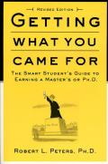 Getting What You Came for The Smart Students Guide to Earning an M A or a PH D