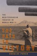 The Path to Victory: The Mediterranean Theater in World War II