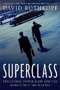 Superclass The Global Power Elite & the World They Are Making