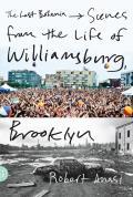 Last Bohemia Scenes from the Life of Williamsburg Brooklyn