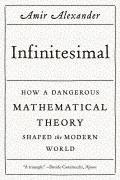 Infinitesimal How a Dangerous Mathematical Theory Shaped the Modern World
