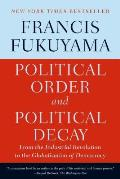 Political Order & Political Decay From the Industrial Revolution to the Globalization of Democracy