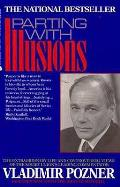 Parting With Illusions The Extraordinary Life & Controversial Views of the Soviet Unions Leading Commentator Vladimir Pozner