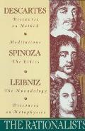 Rationalists Descartes Discourse on Method & Meditations Spinoza Ethics Leibniz Monadology & Discourse on Metaphysics