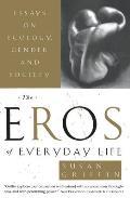 Eros of Everyday Life Essays on Ecology Gender & Society