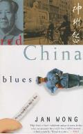 Red China Blues My Long March from Mao to Now