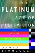 Platinum Age of Television An Evolutionary History of Quality TV