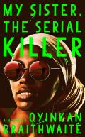 Cover Image for My Sister, the Serial Killer by Oyinkan Braithwaite