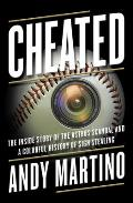 Cheated The Inside Story of the Astros Scandal & a Colorful History of Sign Stealing