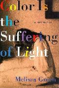 Color Is The Suffering Of Light a Memoir
