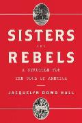 Sisters & Rebels A Struggle for the Soul of America