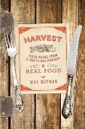 Harvest Field Notes from a Far Flung Pursuit of Real Food