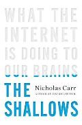Shallows What the Internet Is Doing to Our Brains