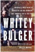 Whitey Bulger Americas Most Wanted Gangster & the Manhunt That Brought Him to Justice