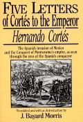 Hernando Cortes Five Letters 1519 1526