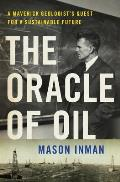 Oracle of Oil The Maverick Geologist Who Foresaw the End of Oil