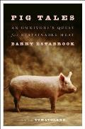 Pig Tales An Omnivores Quest for Sustainable Meat