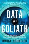 Data & Goliath The Hidden Battles to Capture Your Data & Control Your World