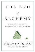 End of Alchemy Money Banking & the Future of the Global Economy
