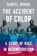 Accident of Color A Story of Race in Reconstruction