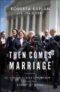 Then Comes Marriage United States v Windsor & the Defeat of DOMA