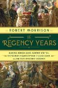 Regency Years During Which Jane Austen Writes Napoleon Fights Byron Makes Love & Britain Becomes Modern