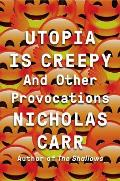 Utopia Is Creepy & Other Provocations
