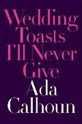 Wedding Toasts I'll Never Give - Signed Edition
