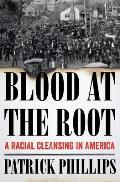Blood at the Root: A Racial Cleansing in America