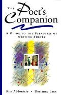 Poets Companion A Guide to the Pleasures of Writing Poetry